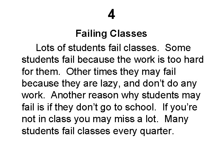 4 Failing Classes Lots of students fail classes. Some students fail because the work