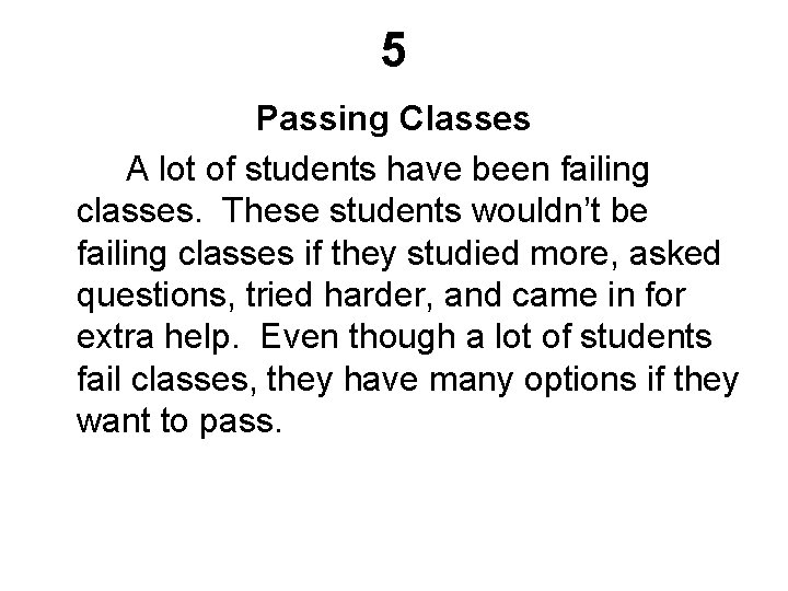 5 Passing Classes A lot of students have been failing classes. These students wouldn't