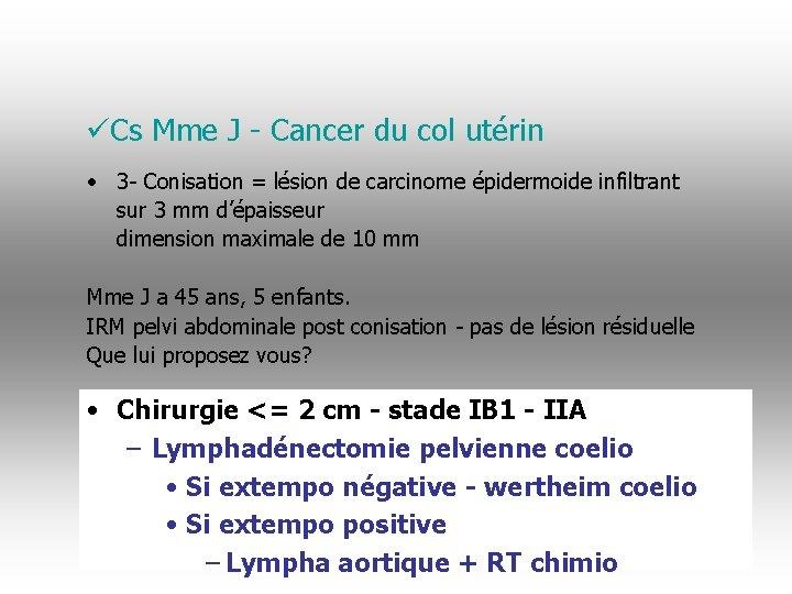 üCs Mme J - Cancer du col utérin • 3 - Conisation = lésion
