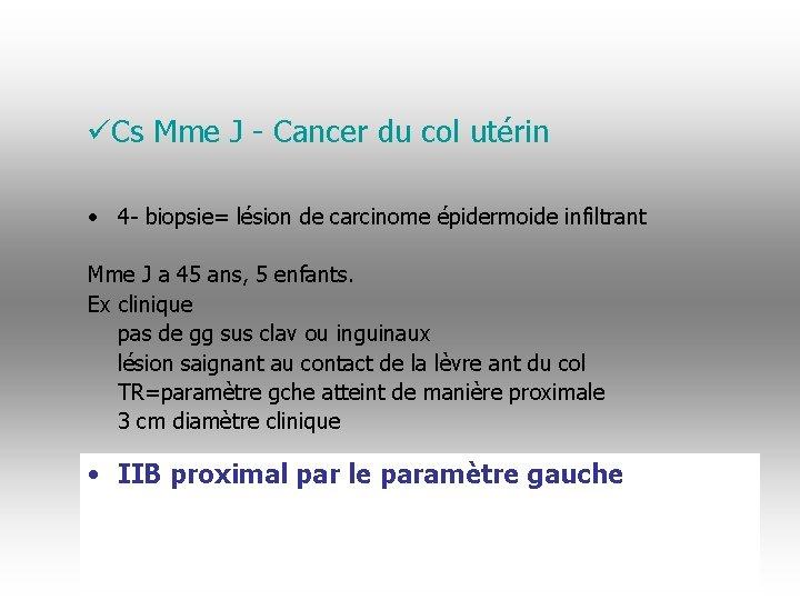 üCs Mme J - Cancer du col utérin • 4 - biopsie= lésion de