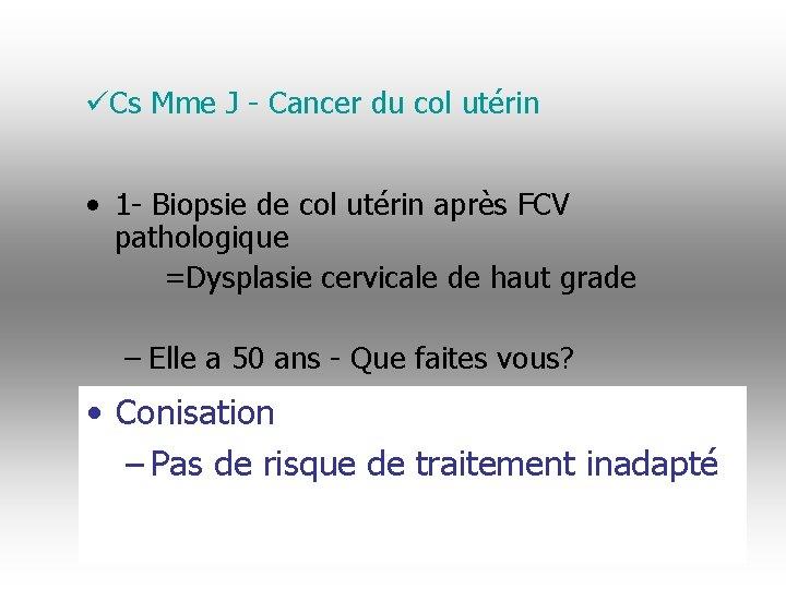 üCs Mme J - Cancer du col utérin • 1 - Biopsie de col
