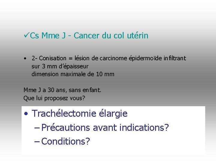 üCs Mme J - Cancer du col utérin • 2 - Conisation = lésion