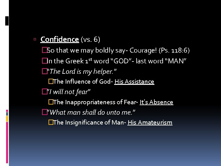 Confidence (vs. 6) �So that we may boldly say- Courage! (Ps. 118: 6)