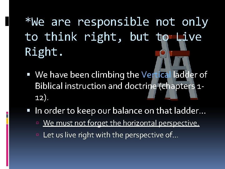 *We are responsible not only to think right, but to Live Right. We have