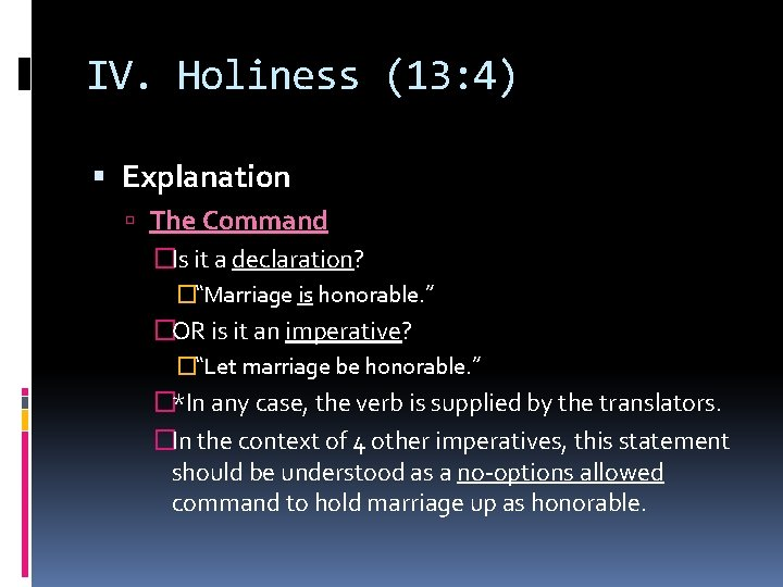 """IV. Holiness (13: 4) Explanation The Command �Is it a declaration? �""""Marriage is honorable."""