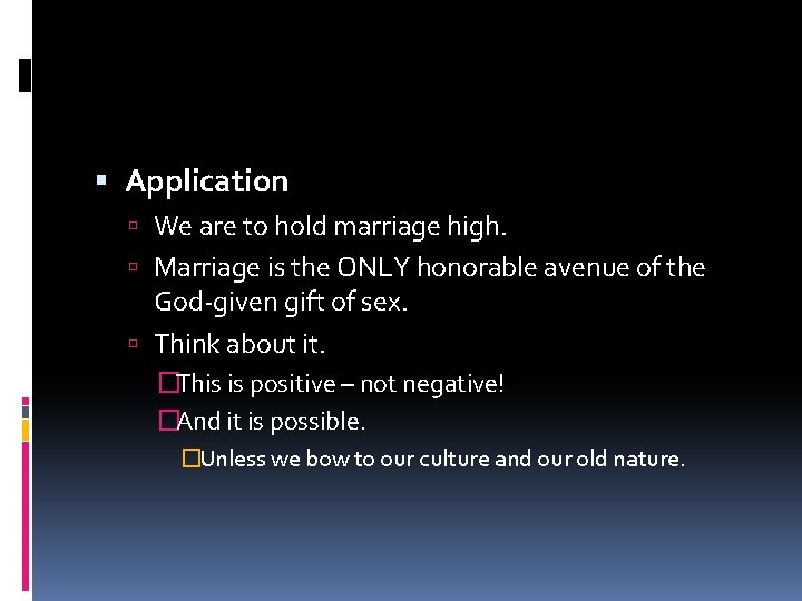 Application We are to hold marriage high. Marriage is the ONLY honorable avenue