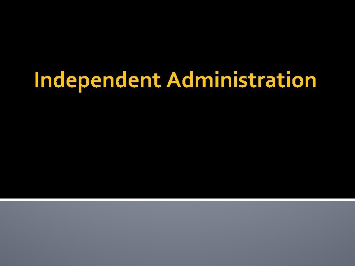 Independent Administration