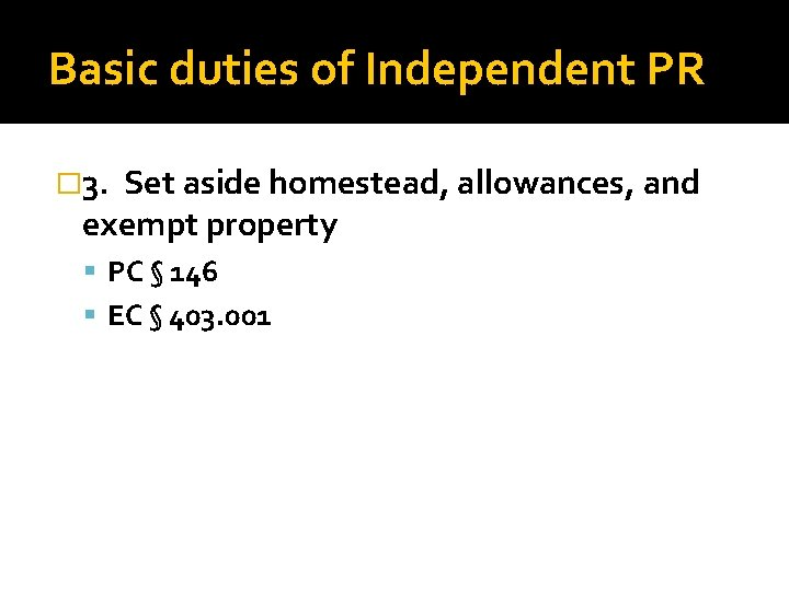 Basic duties of Independent PR � 3. Set aside homestead, allowances, and exempt property