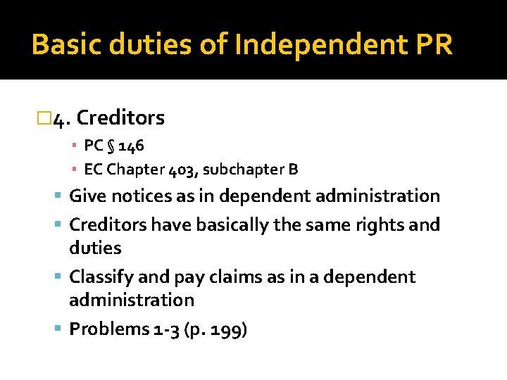 Basic duties of Independent PR � 4. Creditors ▪ PC § 146 ▪ EC