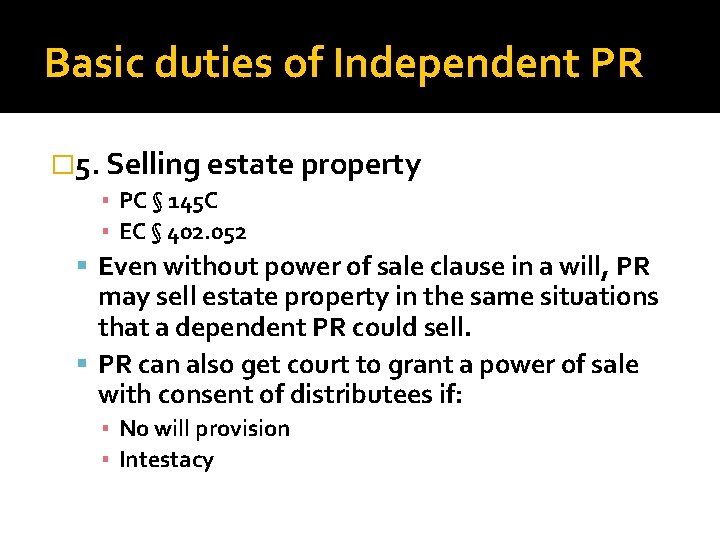 Basic duties of Independent PR � 5. Selling estate property ▪ PC § 145