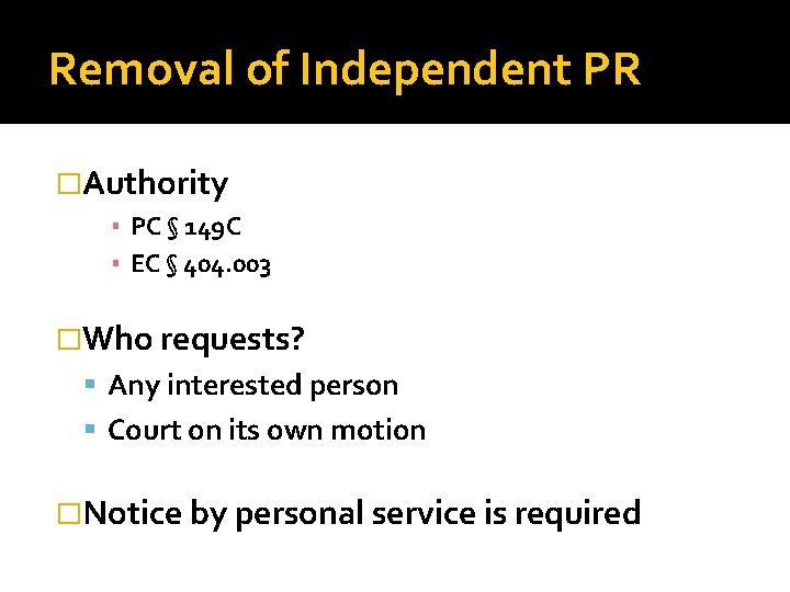 Removal of Independent PR �Authority ▪ PC § 149 C ▪ EC § 404.
