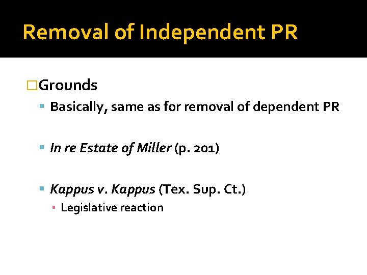 Removal of Independent PR �Grounds Basically, same as for removal of dependent PR In