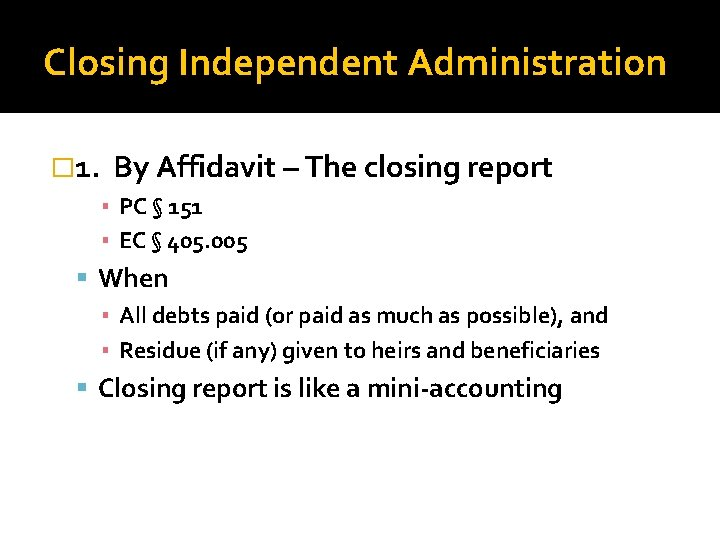 Closing Independent Administration � 1. By Affidavit – The closing report ▪ PC §