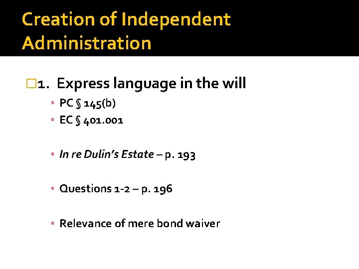 Creation of Independent Administration � 1. Express language in the will ▪ PC §