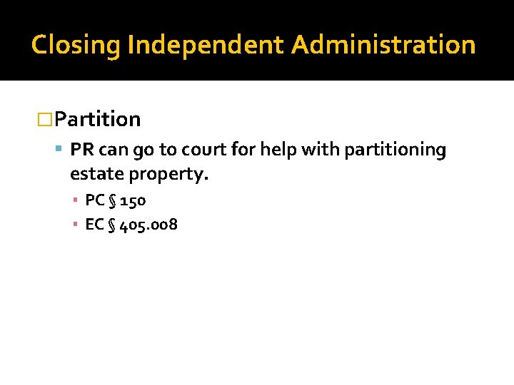 Closing Independent Administration �Partition PR can go to court for help with partitioning estate