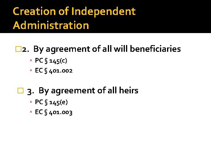 Creation of Independent Administration � 2. By agreement of all will beneficiaries ▪ PC
