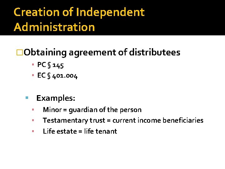Creation of Independent Administration �Obtaining agreement of distributees ▪ PC § 145 ▪ EC