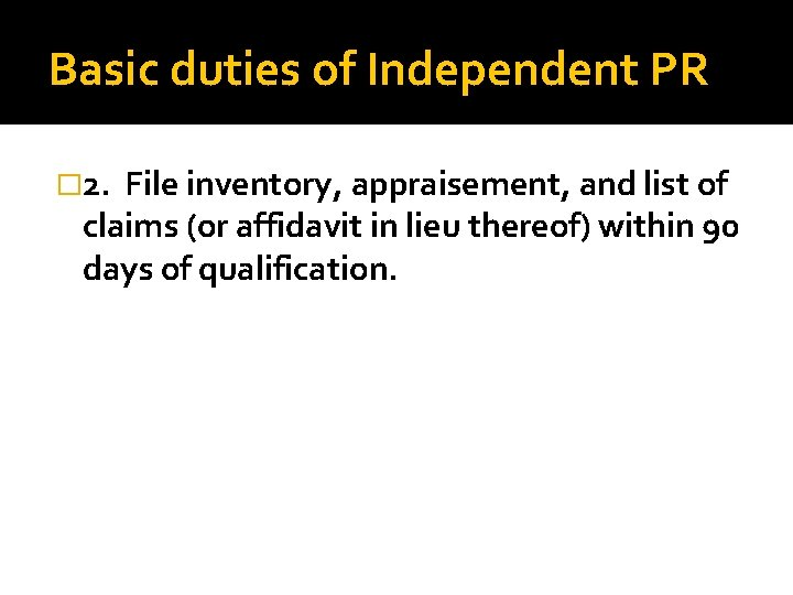 Basic duties of Independent PR � 2. File inventory, appraisement, and list of claims