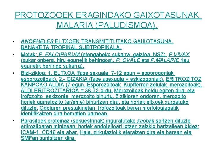 PROTOZOOEK ERAGINDAKO GAIXOTASUNAK MALARIA (PALUDISMOA). • • ANOPHELES ELTXOEK TRANSMITITUTAKO GAIXOTASUNA. BANAKETA TROPIKAL SUBTROPIKALA.