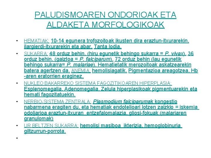 PALUDISMOAREN ONDORIOAK ETA ALDAKETA MORFOLOGIKOAK • • • HEMATIAK: 10 -14 egunera trofozoitoak ikusten