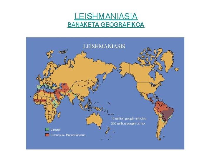 LEISHMANIASIA BANAKETA GEOGRAFIKOA