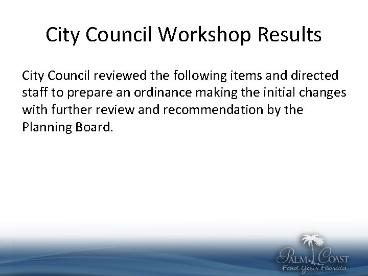 City Council Workshop Results City Council reviewed the following items and directed staff to