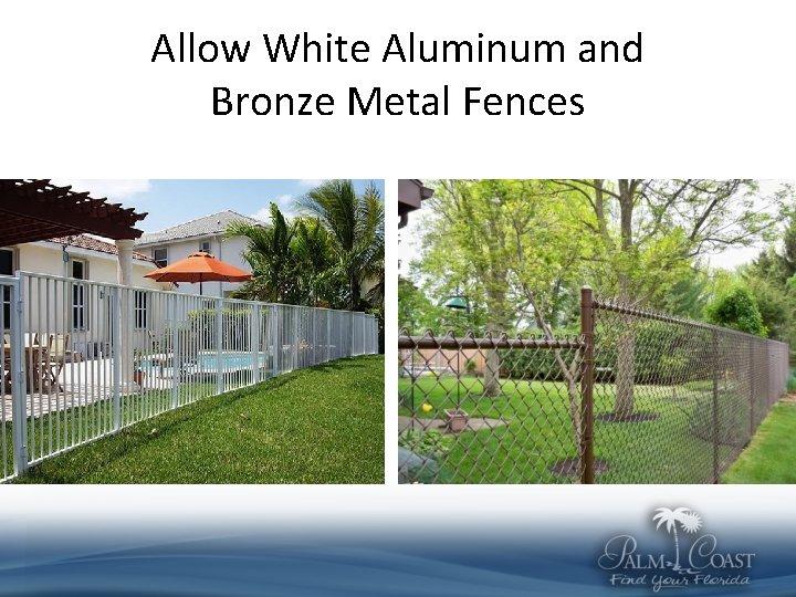 Allow White Aluminum and Bronze Metal Fences
