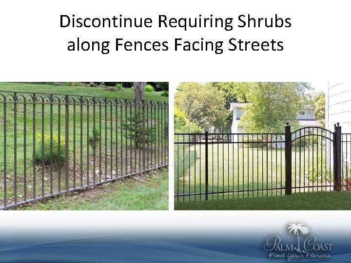 Discontinue Requiring Shrubs along Fences Facing Streets