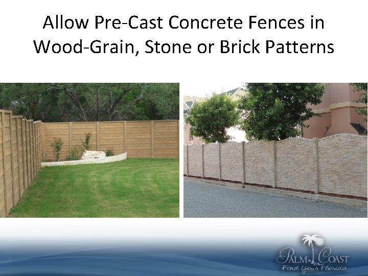 Allow Pre-Cast Concrete Fences in Wood-Grain, Stone or Brick Patterns