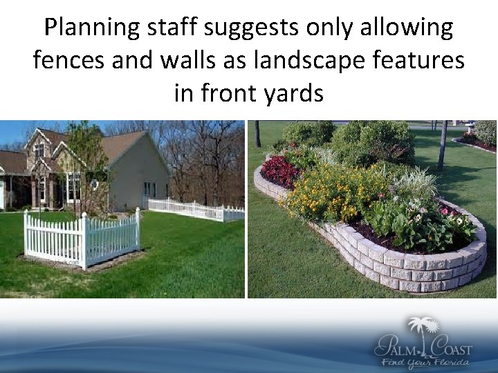Planning staff suggests only allowing fences and walls as landscape features in front yards
