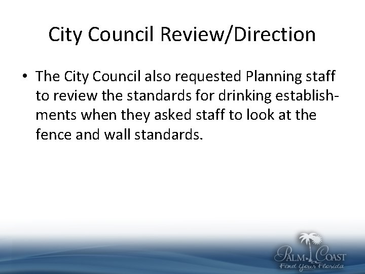 City Council Review/Direction • The City Council also requested Planning staff to review the