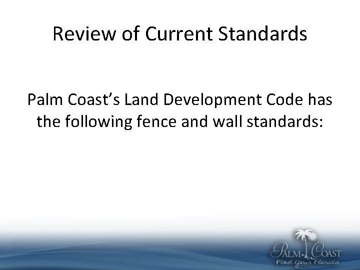 Review of Current Standards Palm Coast's Land Development Code has the following fence and