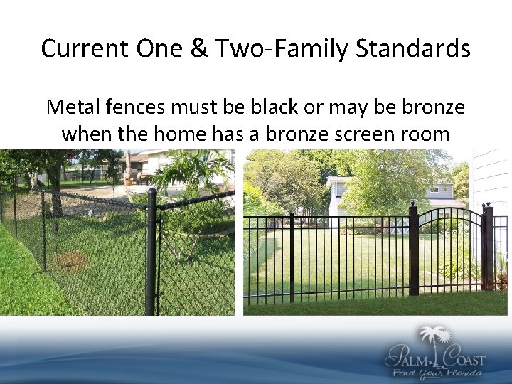 Current One & Two-Family Standards Metal fences must be black or may be bronze