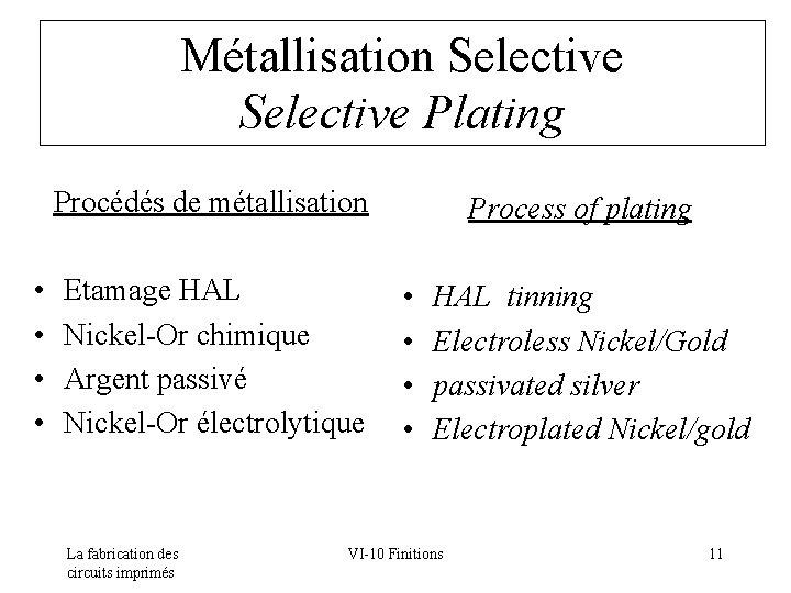 Métallisation Selective Plating Procédés de métallisation • • Etamage HAL Nickel-Or chimique Argent passivé