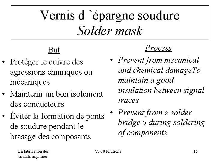 Vernis d 'épargne soudure Solder mask Process But • Prevent from mecanical • Protéger