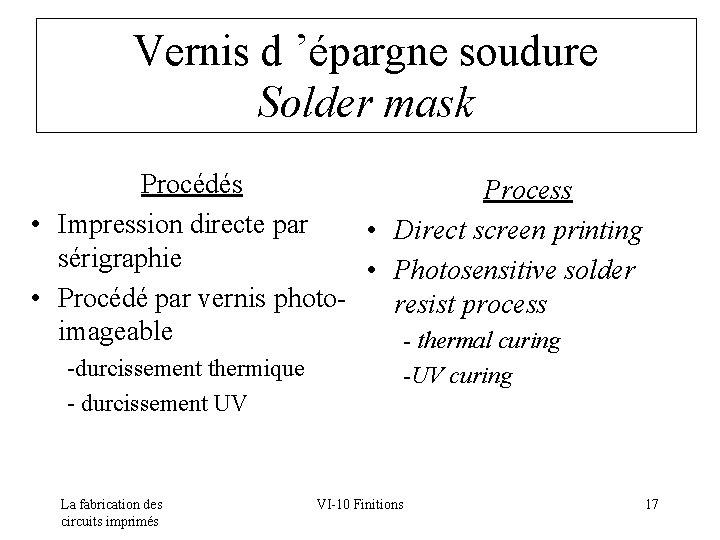 Vernis d 'épargne soudure Solder mask Procédés Process • Impression directe par • Direct