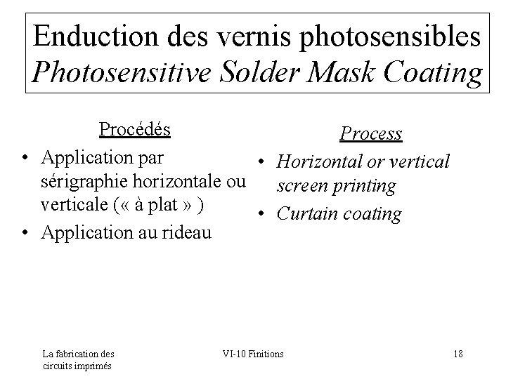 Enduction des vernis photosensibles Photosensitive Solder Mask Coating Procédés Process • Application par •