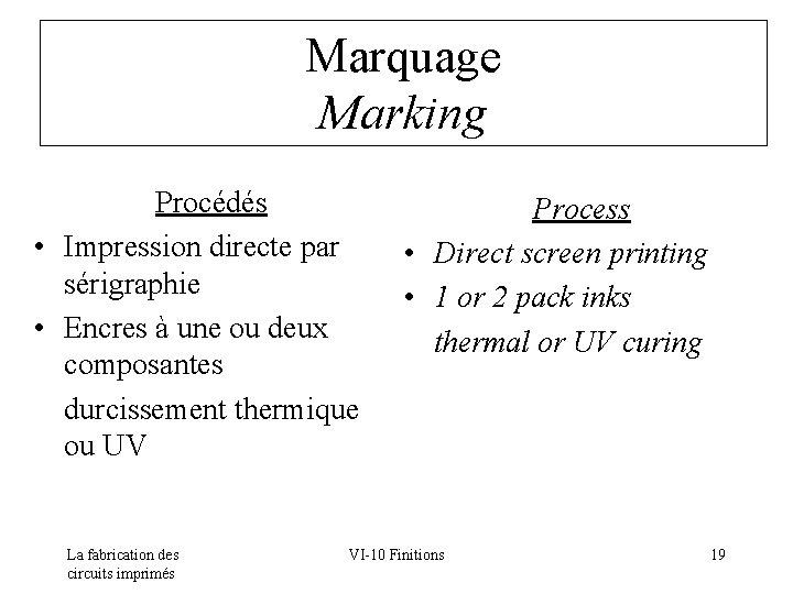 Marquage Marking Procédés • Impression directe par sérigraphie • Encres à une ou deux