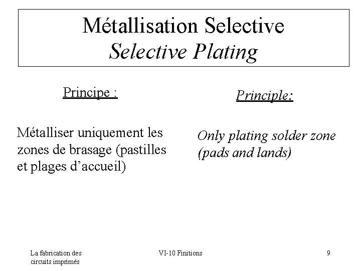 Métallisation Selective Plating Principe : Principle: Métalliser uniquement les zones de brasage (pastilles et