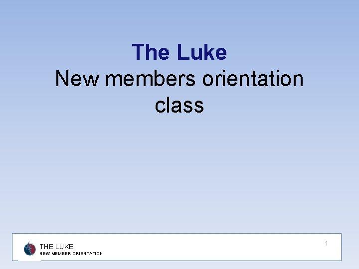 The Luke New members orientation class THE LUKE NEW MEMBER ORIENTATION 1