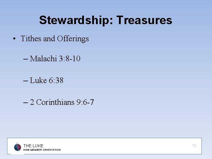 Stewardship: Treasures • Tithes and Offerings – Malachi 3: 8 -10 – Luke 6: