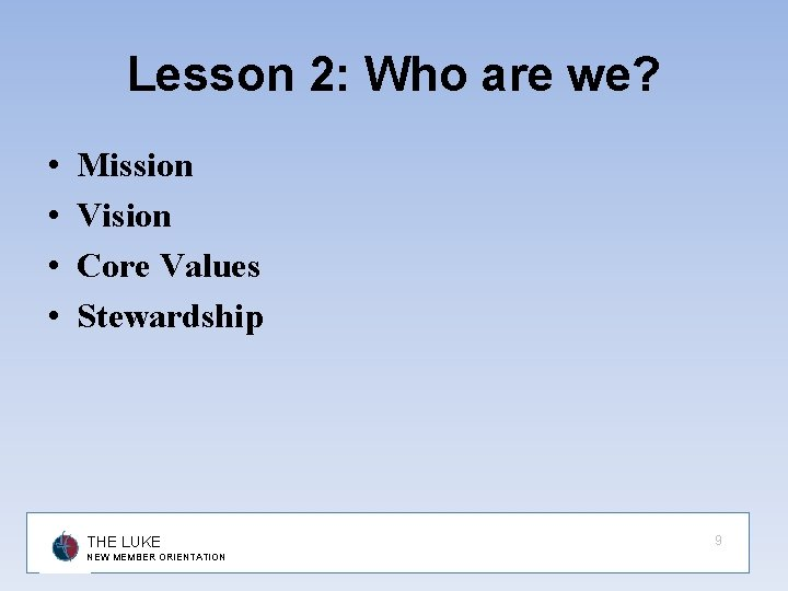 Lesson 2: Who are we? • • Mission Vision Core Values Stewardship THE LUKE