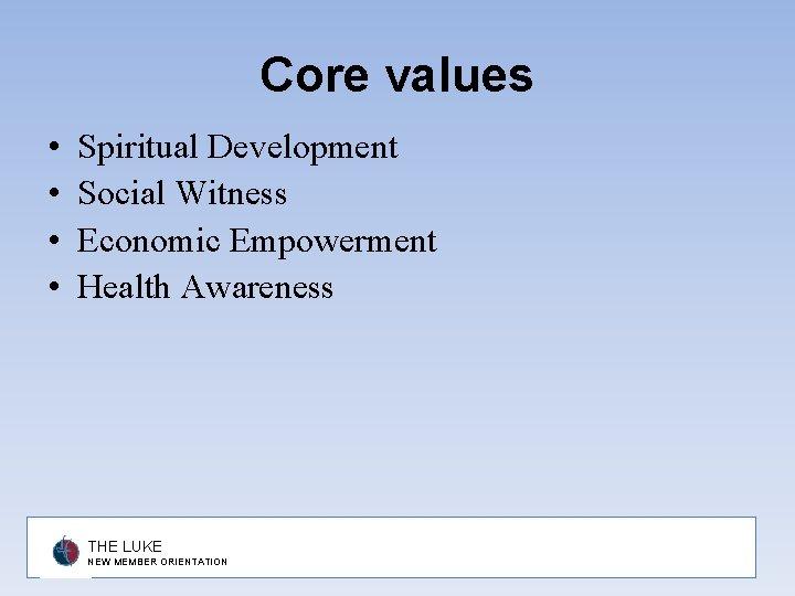 Core values • • Spiritual Development Social Witness Economic Empowerment Health Awareness THE LUKE