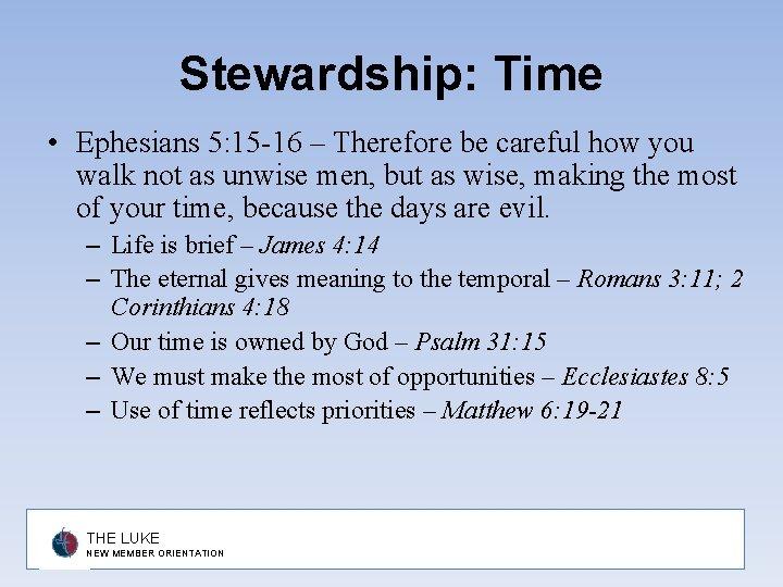 Stewardship: Time • Ephesians 5: 15 -16 – Therefore be careful how you walk