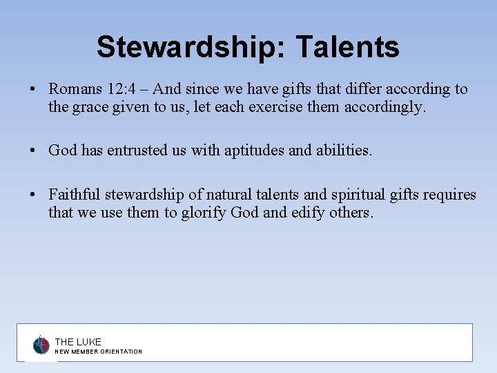 Stewardship: Talents • Romans 12: 4 – And since we have gifts that differ