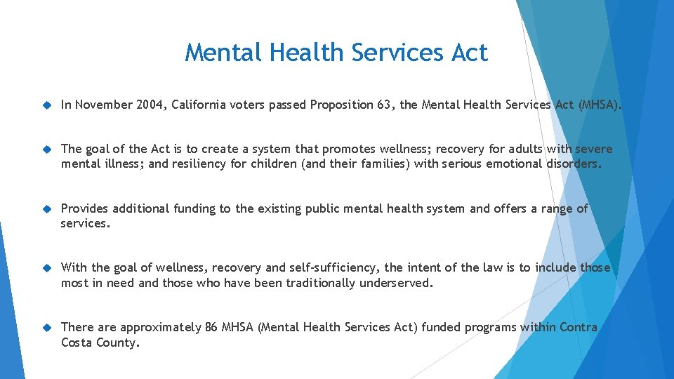 Mental Health Services Act In November 2004, California voters passed Proposition 63, the Mental