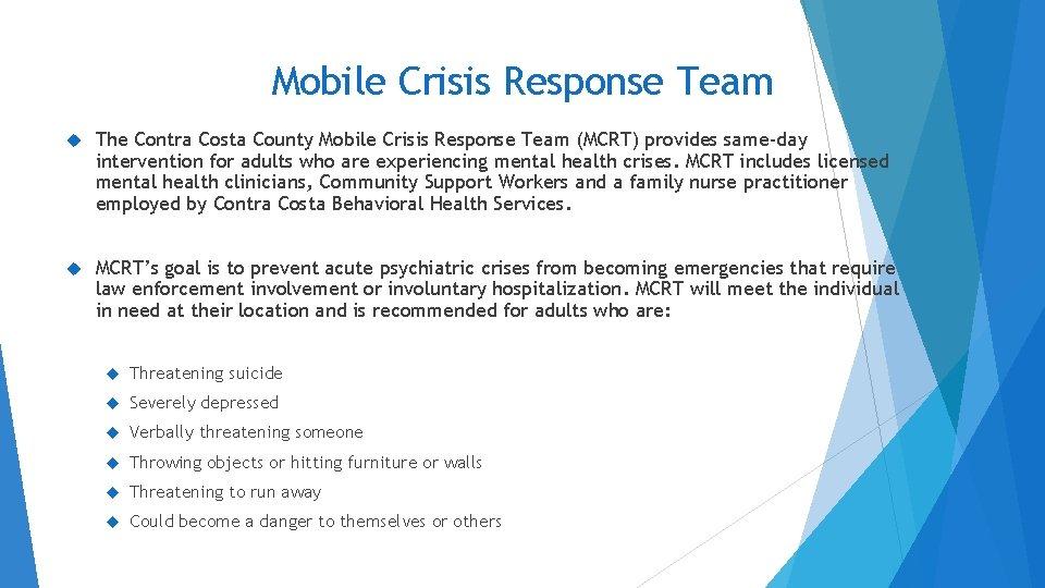 Mobile Crisis Response Team The Contra Costa County Mobile Crisis Response Team (MCRT) provides