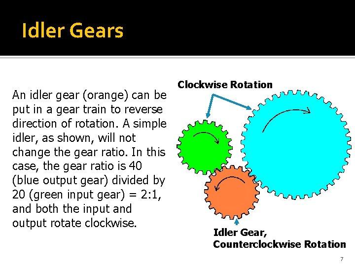 Idler Gears An idler gear (orange) can be put in a gear train to