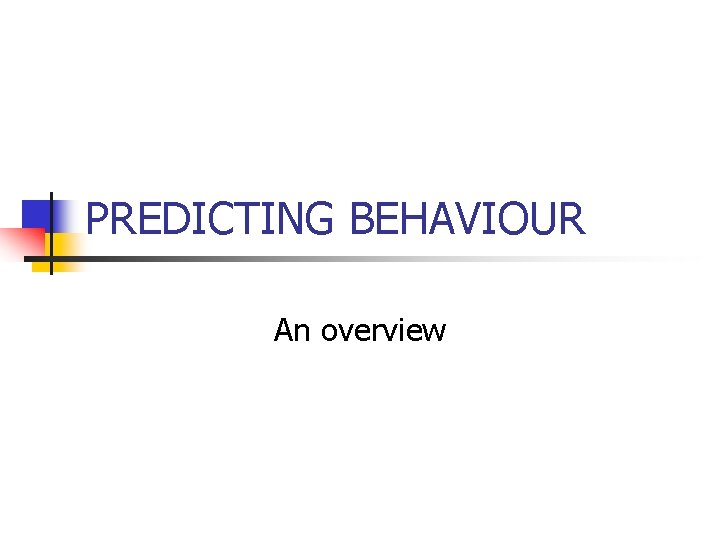 PREDICTING BEHAVIOUR An overview