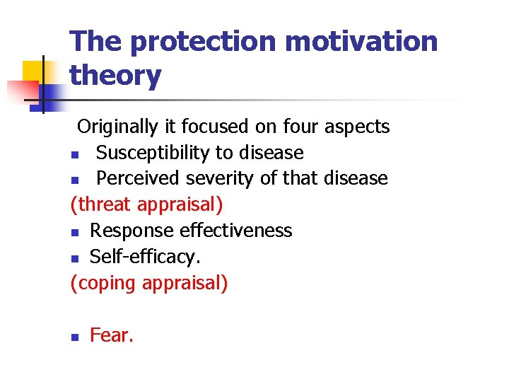 The protection motivation theory Originally it focused on four aspects n Susceptibility to disease